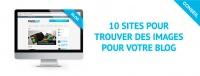 10 sites pour trouver des images pour votre blog !